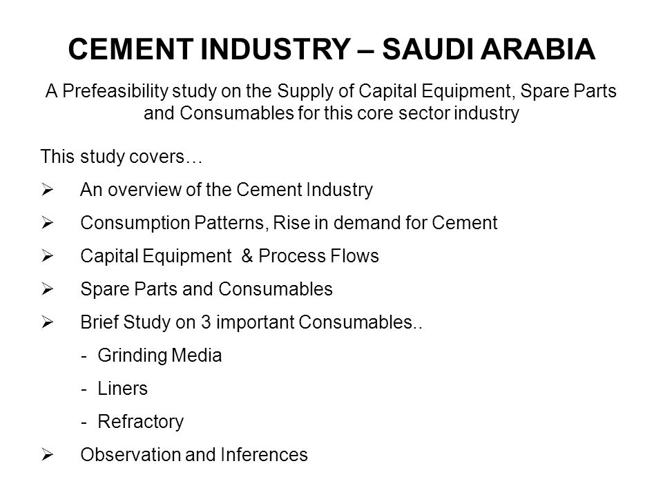 CEMENT INDUSTRY – SAUDI ARABIA A Prefeasibility study on the Supply of Capital Equipment, Spare Parts and Consumables for this core sector industry