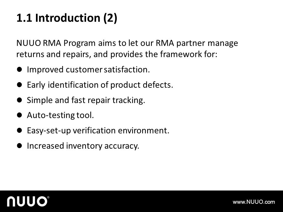 1.1 Introduction (2) NUUO RMA Program aims to let our RMA partner manage returns and repairs, and provides the framework for: