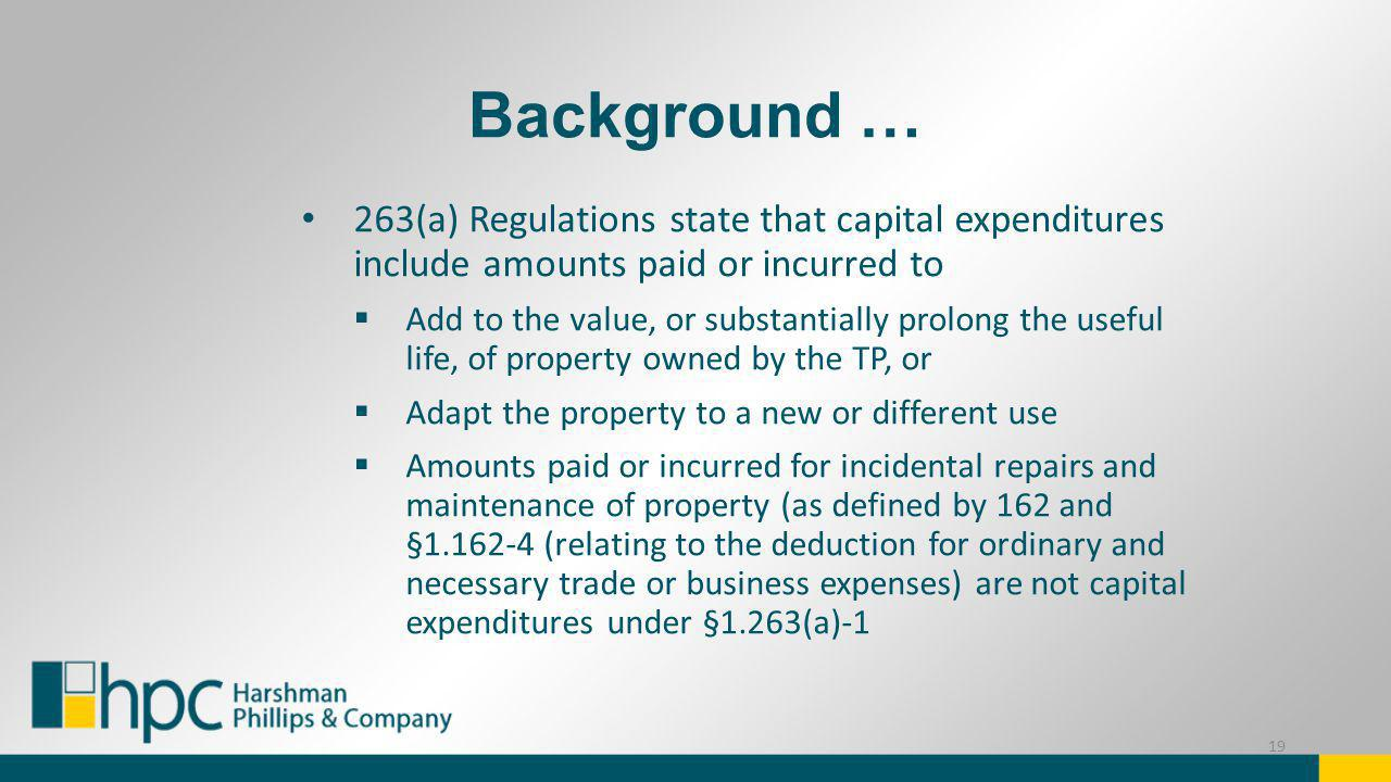 Background … 263(a) Regulations state that capital expenditures include amounts paid or incurred to.