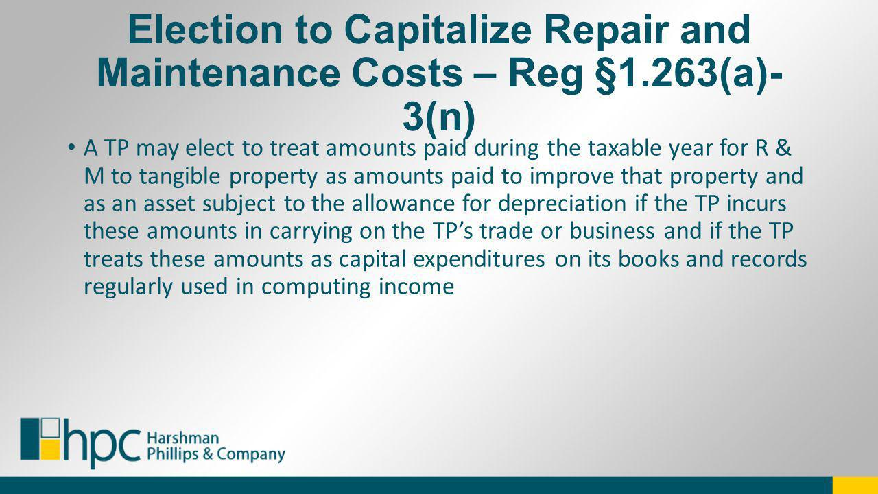 Election to Capitalize Repair and Maintenance Costs – Reg §1