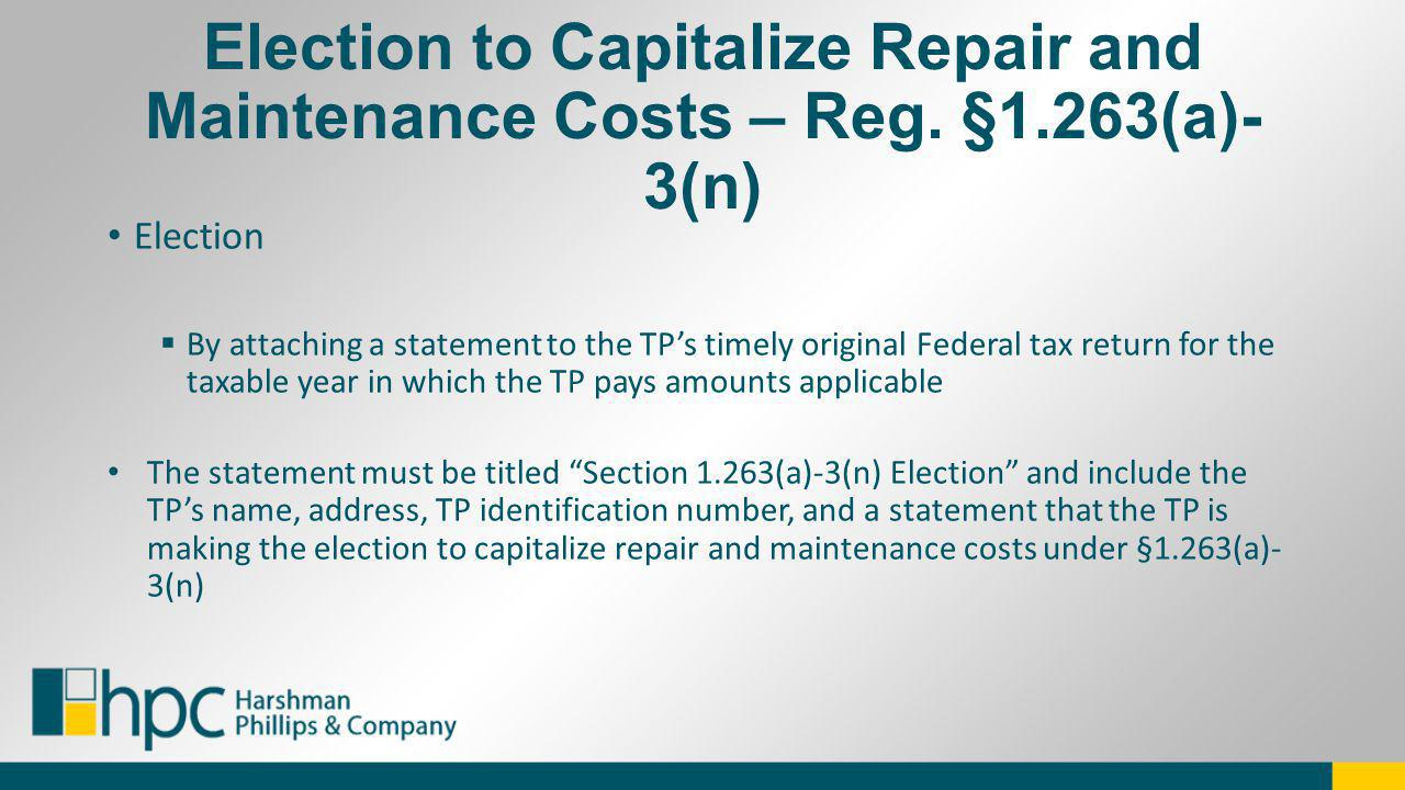 Election to Capitalize Repair and Maintenance Costs – Reg. §1