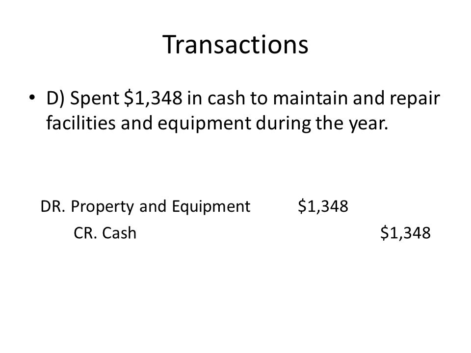 Transactions D) Spent $1,348 in cash to maintain and repair facilities and equipment during the year.