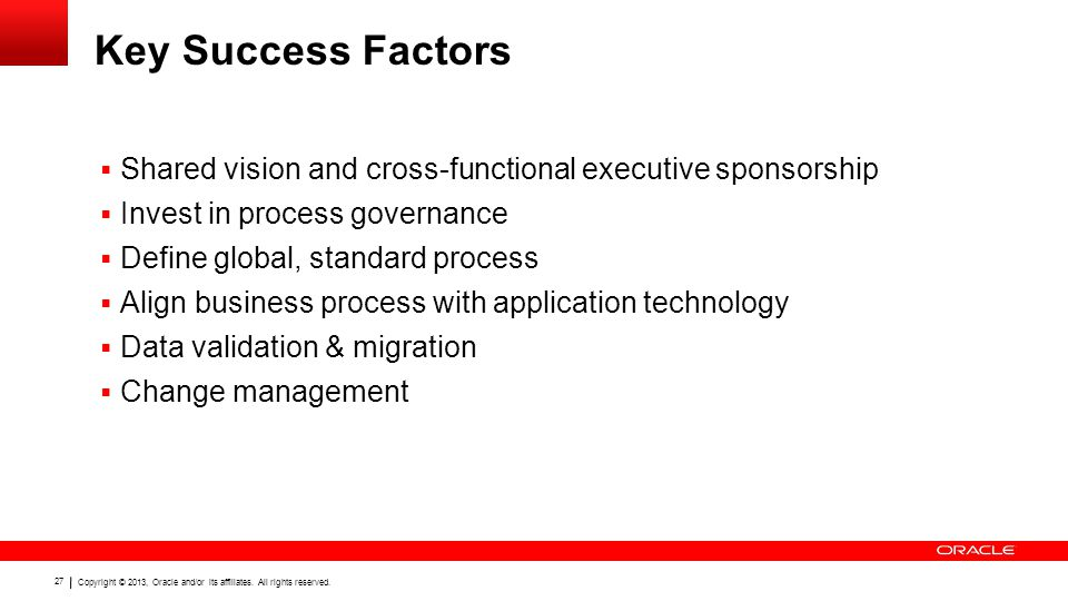 Key Success Factors Shared vision and cross-functional executive sponsorship. Invest in process governance.