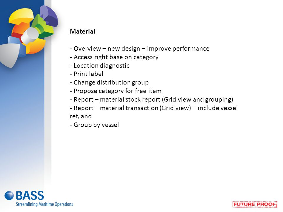 Material - Overview – new design – improve performance. - Access right base on category. - Location diagnostic.