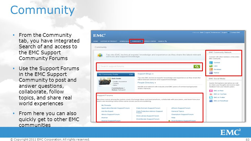 Community From the Community tab, you have integrated Search of and access to the EMC Support Community Forums.