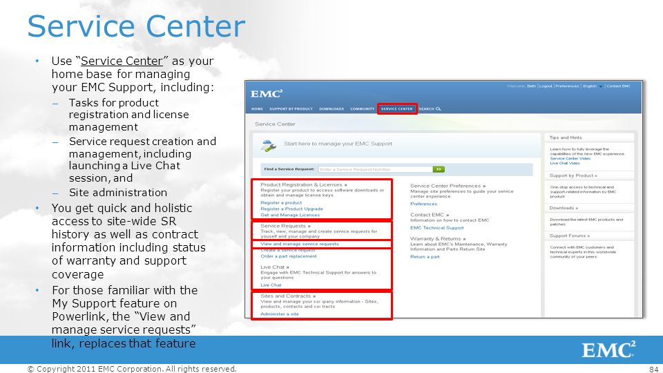 Service Center Use Service Center as your home base for managing your EMC Support, including: