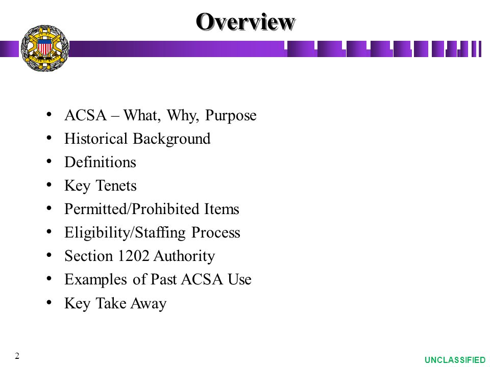 Overview ACSA – What, Why, Purpose Historical Background Definitions