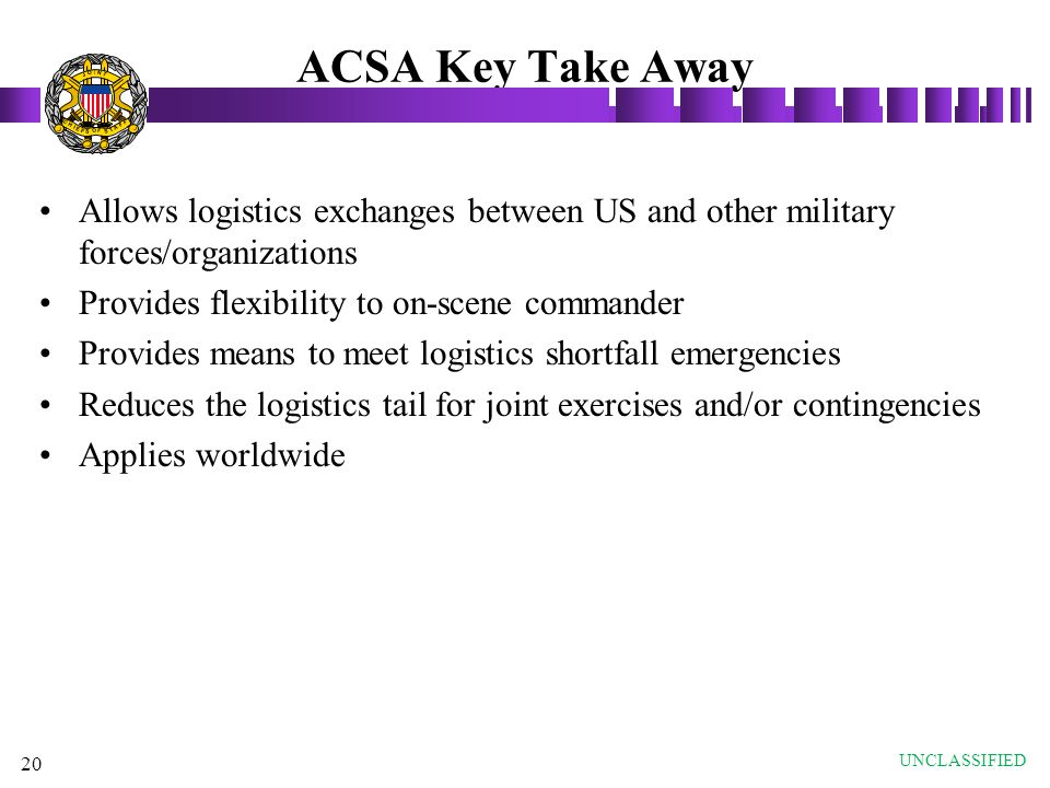 ACSA Key Take Away J. O. T. N. I. S. A. F. C. H. E. Allows logistics exchanges between US and other military forces/organizations.