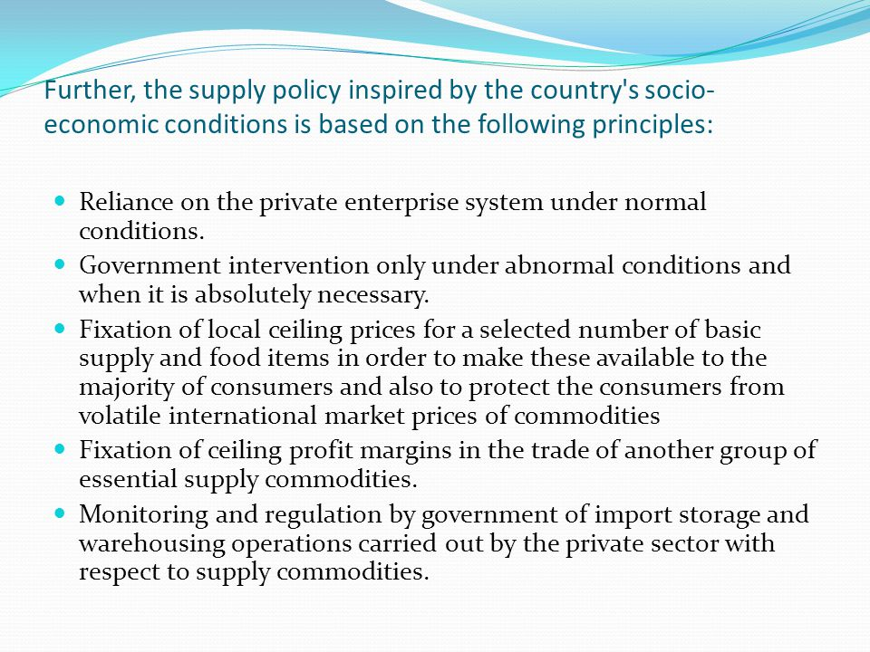 Further, the supply policy inspired by the country s socio-economic conditions is based on the following principles:
