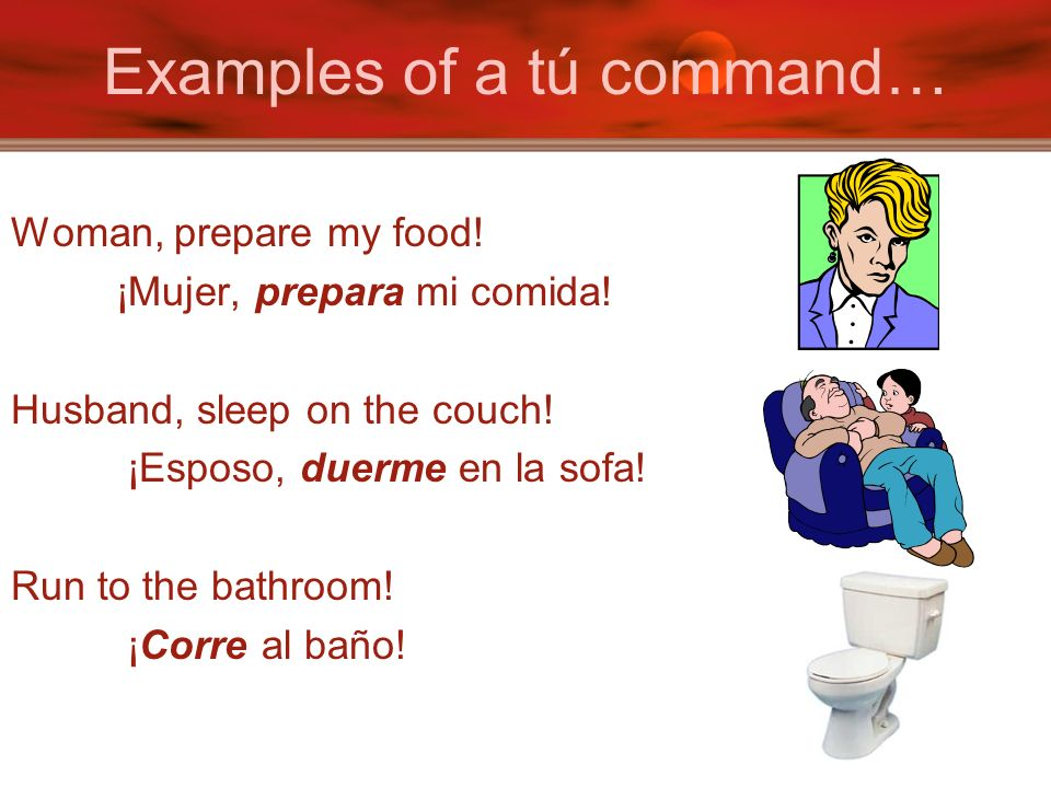 Examples of a tú command…