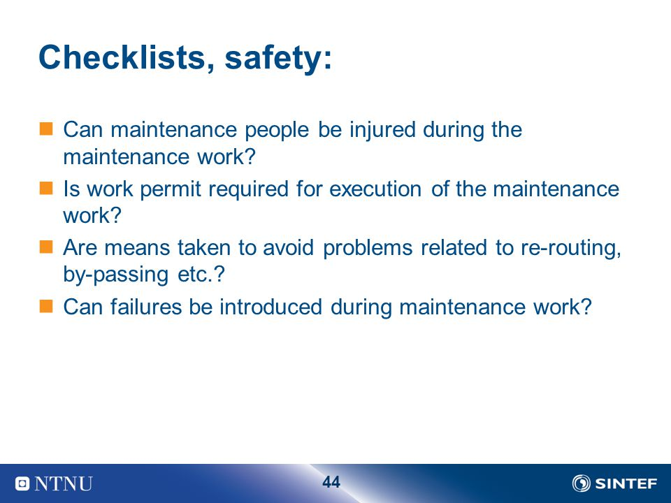 Checklists, safety: Can maintenance people be injured during the maintenance work Is work permit required for execution of the maintenance work