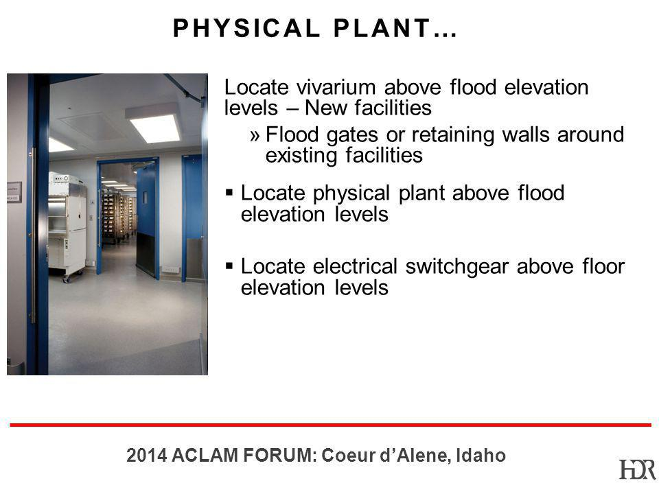 Physical Plant… Locate vivarium above flood elevation levels – New facilities. Flood gates or retaining walls around existing facilities.