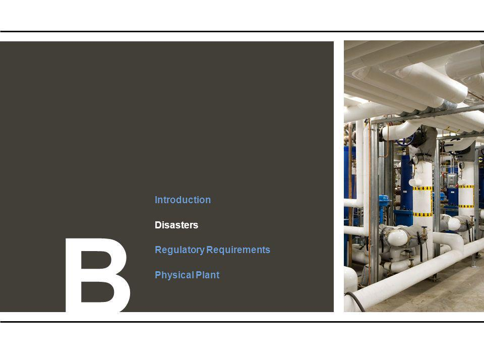 Introduction Disasters Regulatory Requirements Physical Plant B