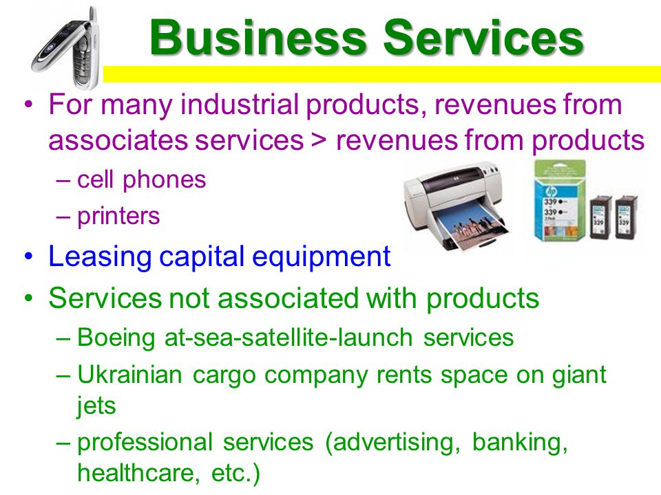 Business Services For many industrial products, revenues from associates services > revenues from products.
