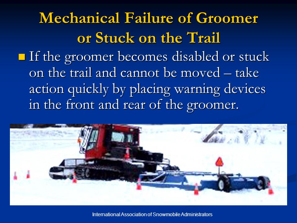 Mechanical Failure of Groomer or Stuck on the Trail