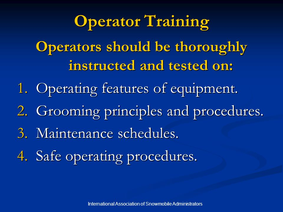 Operator Training Operators should be thoroughly instructed and tested on: Operating features of equipment.