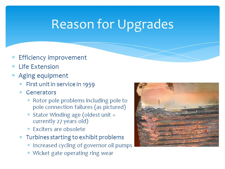 Reason for Upgrades Efficiency improvement Life Extension