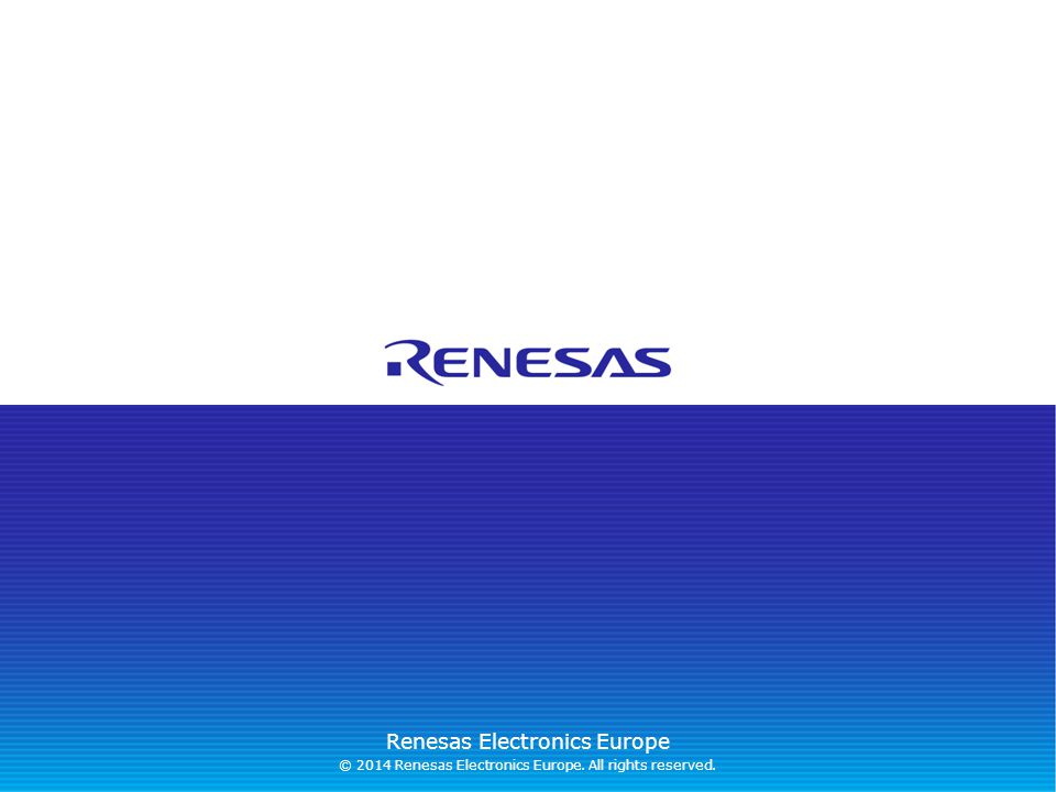 © 2014 Renesas Electronics Europe. All rights reserved.