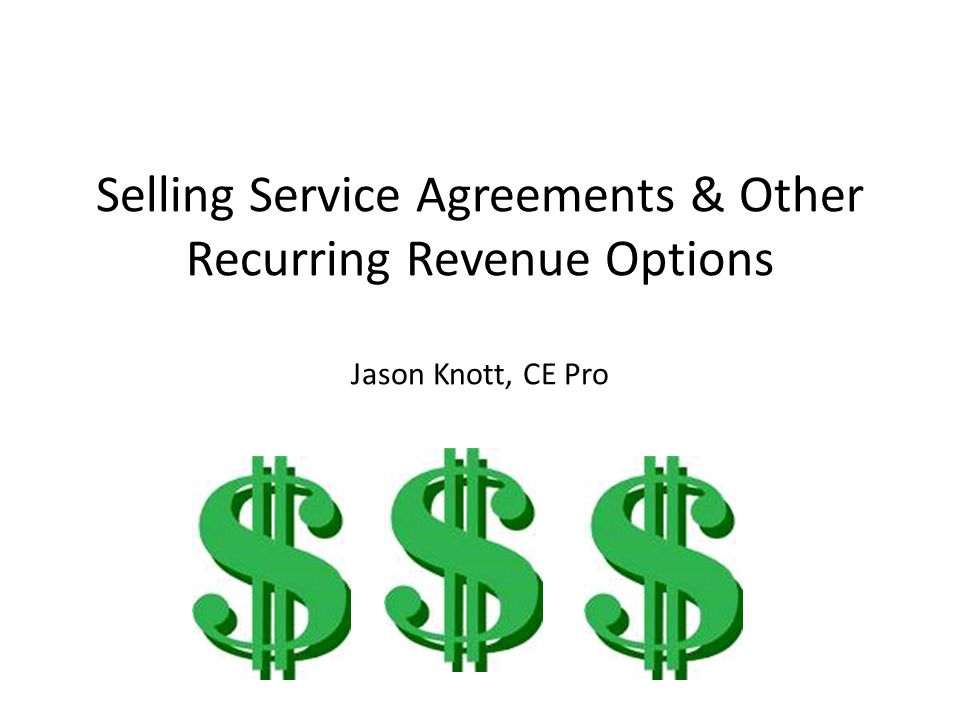Selling Service Agreements & Other Recurring Revenue Options Jason Knott, CE Pro