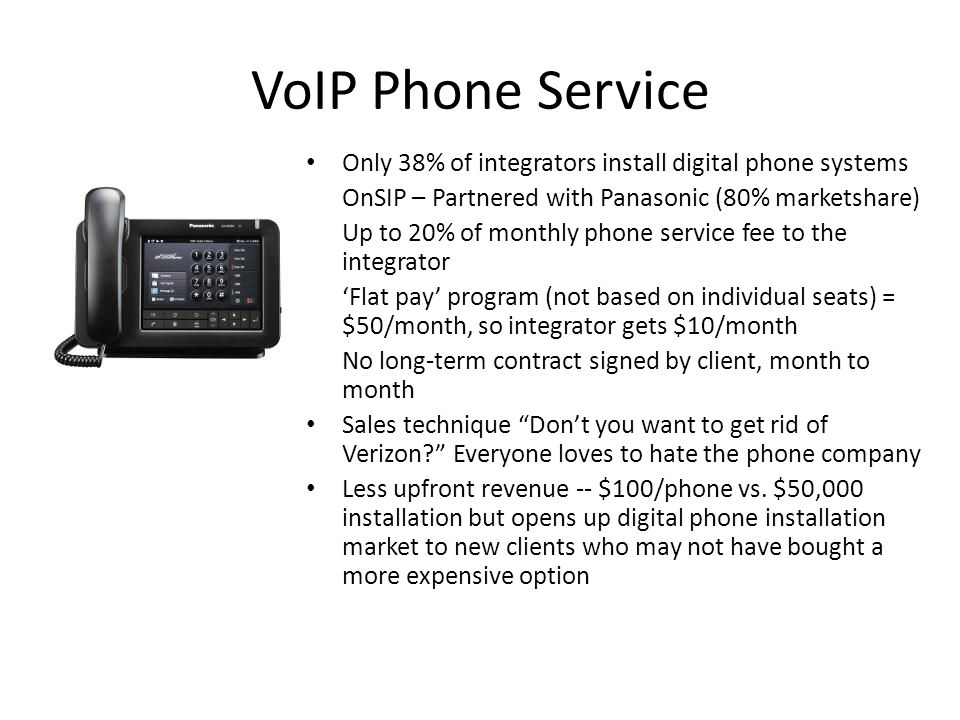 VoIP Phone Service Only 38% of integrators install digital phone systems. OnSIP – Partnered with Panasonic (80% marketshare)
