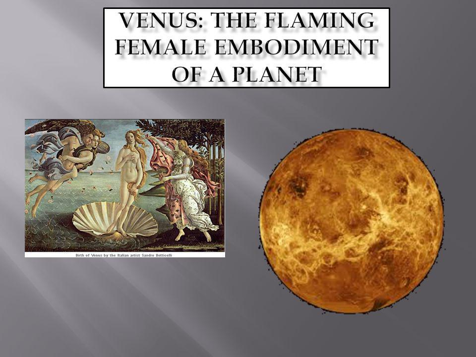 Venus: The flaming Female Embodiment of a Planet