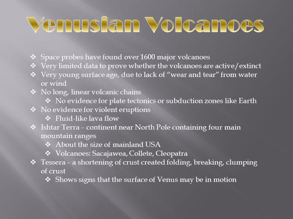Venusian Volcanoes Space probes have found over 1600 major volcanoes