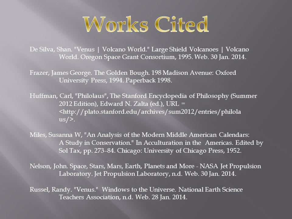 Works Cited De Silva, Shan. Venus | Volcano World. Large Shield Volcanoes | Volcano World. Oregon Space Grant Consortium, 1995. Web. 30 Jan. 2014.