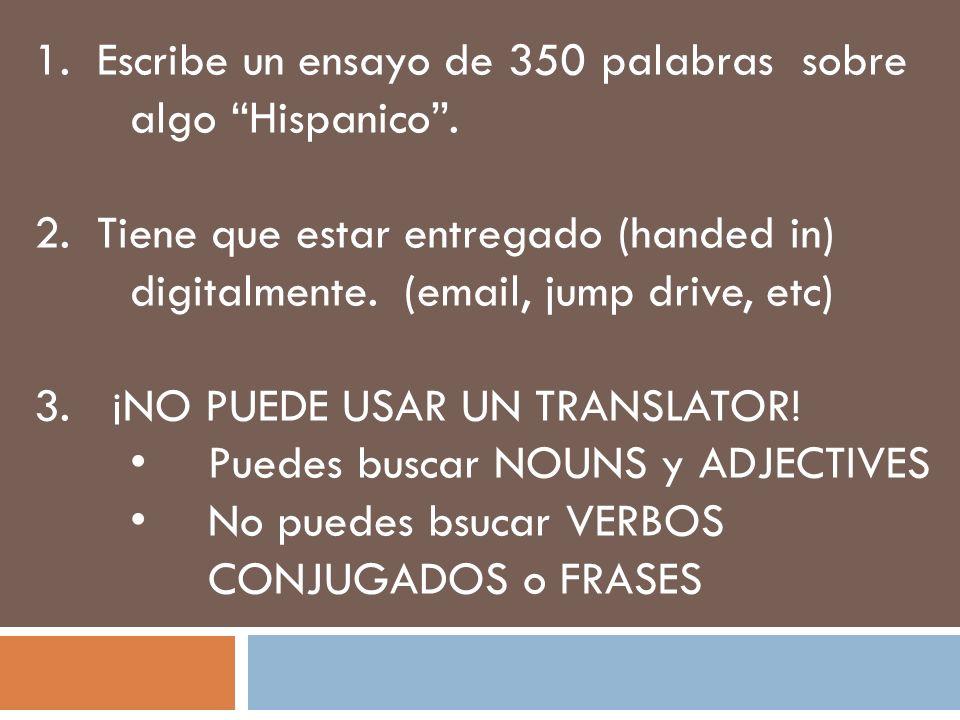 1. Escribe un ensayo de 350 palabras sobre algo Hispanico .