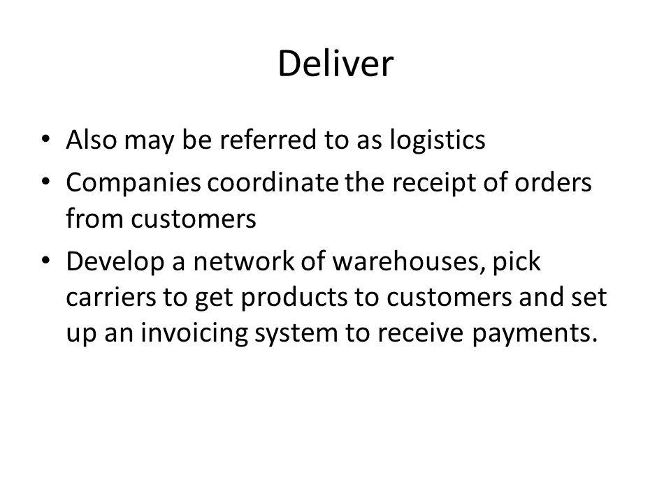 Deliver Also may be referred to as logistics