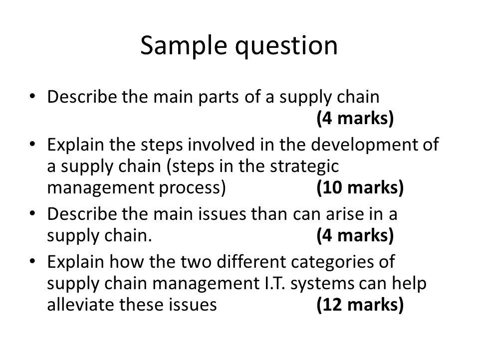 Sample question Describe the main parts of a supply chain (4 marks)