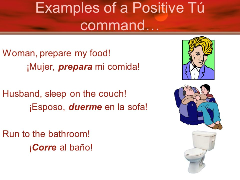 Examples of a Positive Tú command…