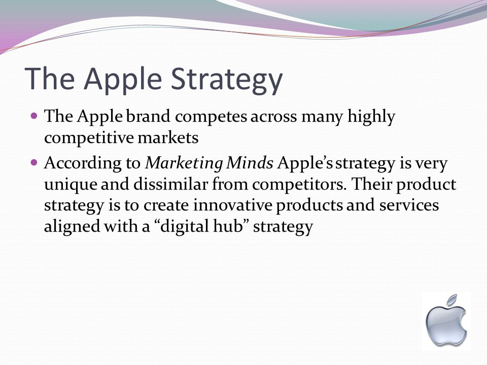 The Apple Strategy The Apple brand competes across many highly competitive markets.