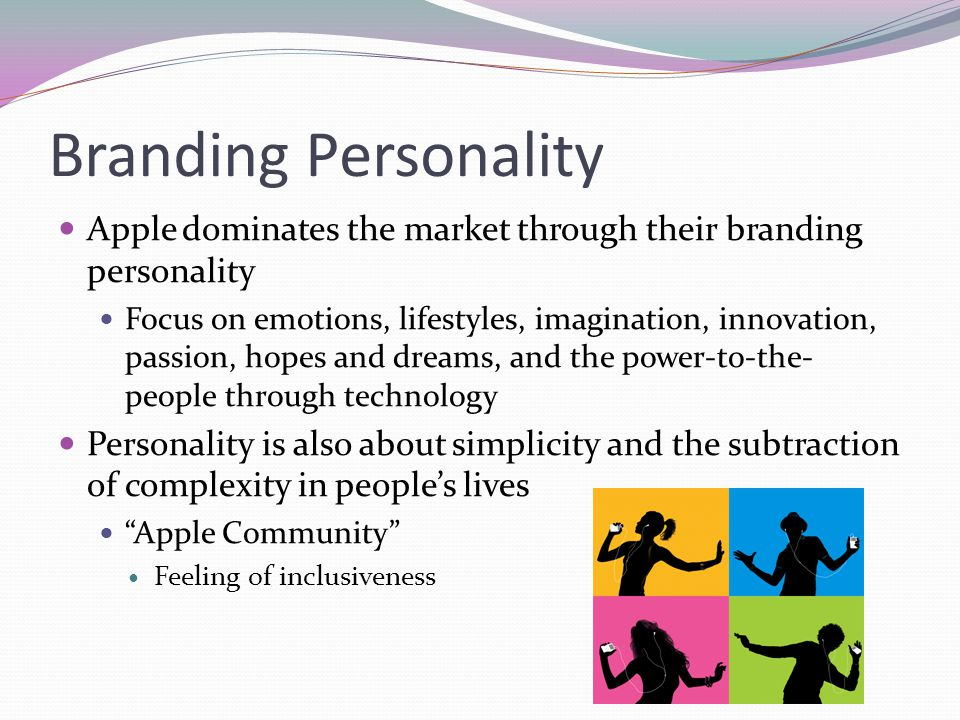 Branding Personality Apple dominates the market through their branding personality.