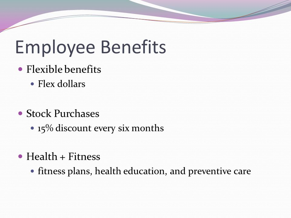 Employee Benefits Flexible benefits Stock Purchases Health + Fitness