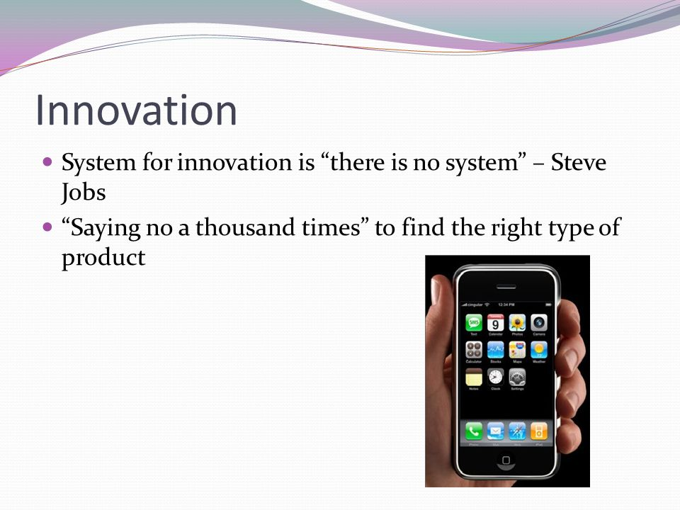Innovation System for innovation is there is no system – Steve Jobs