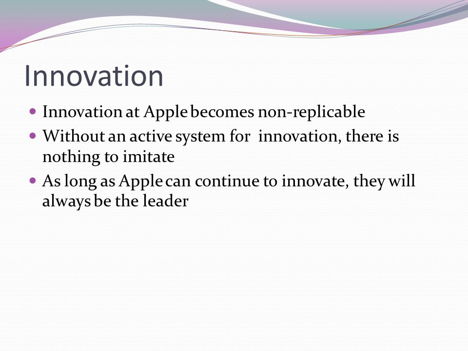 Innovation Innovation at Apple becomes non-replicable