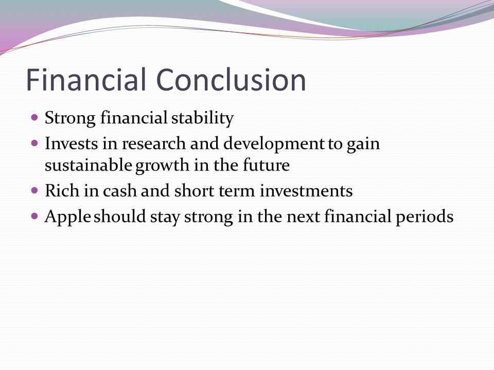 Financial Conclusion Strong financial stability
