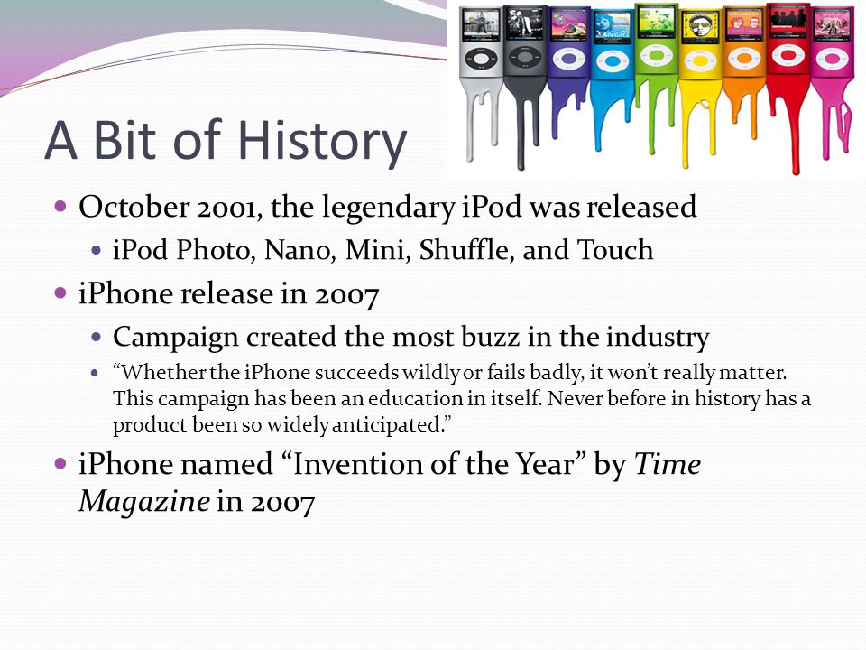 A Bit of History October 2001, the legendary iPod was released