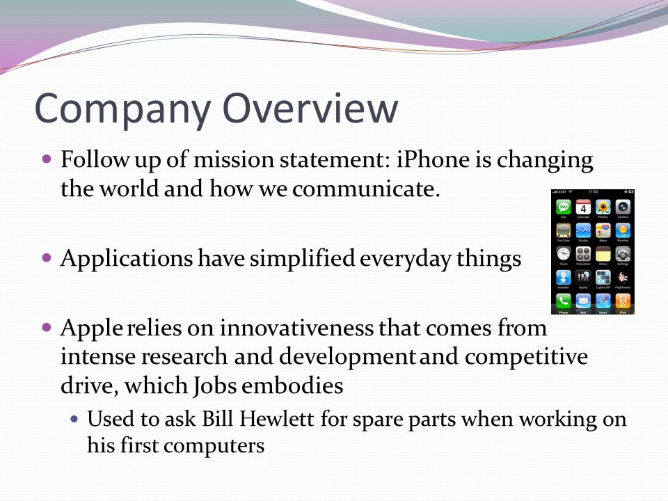 Company Overview Follow up of mission statement: iPhone is changing the world and how we communicate.