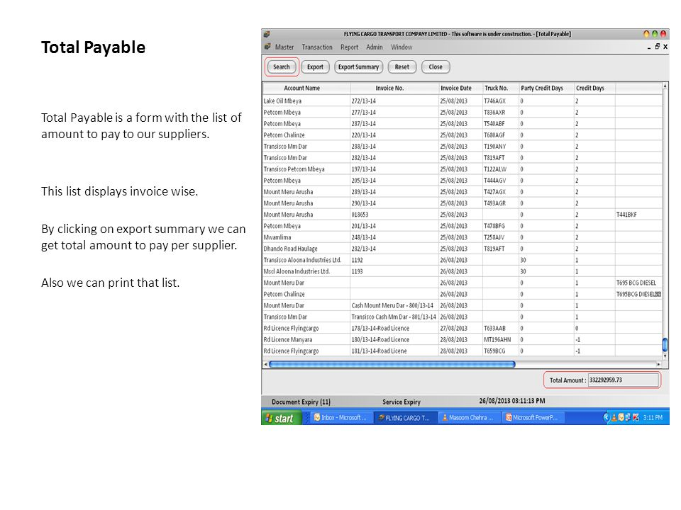 Total Payable Total Payable is a form with the list of amount to pay to our suppliers. This list displays invoice wise.