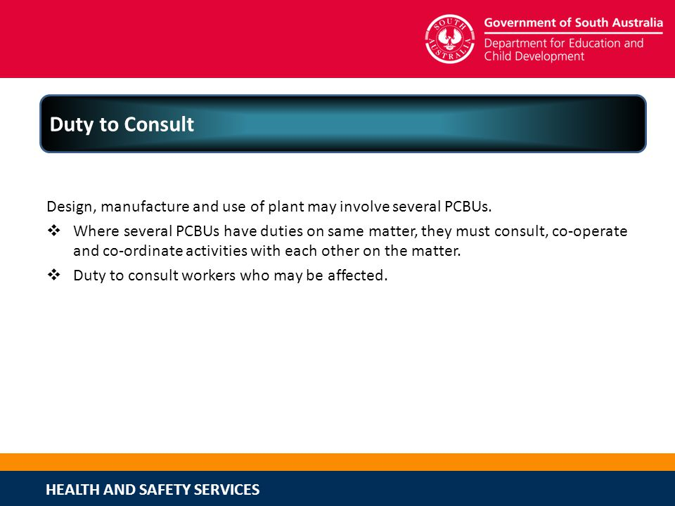 Duty to Consult Design, manufacture and use of plant may involve several PCBUs.