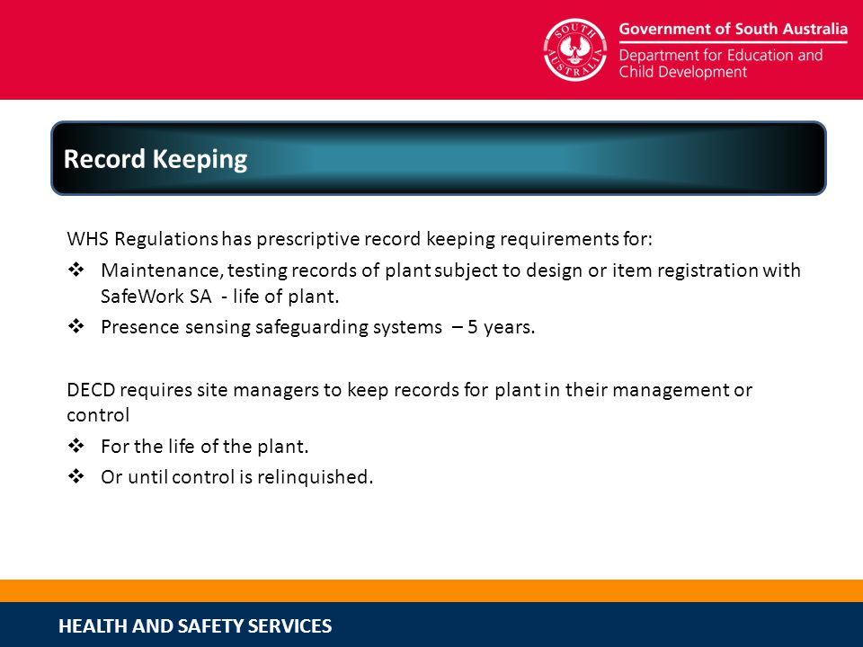 Record Keeping WHS Regulations has prescriptive record keeping requirements for: