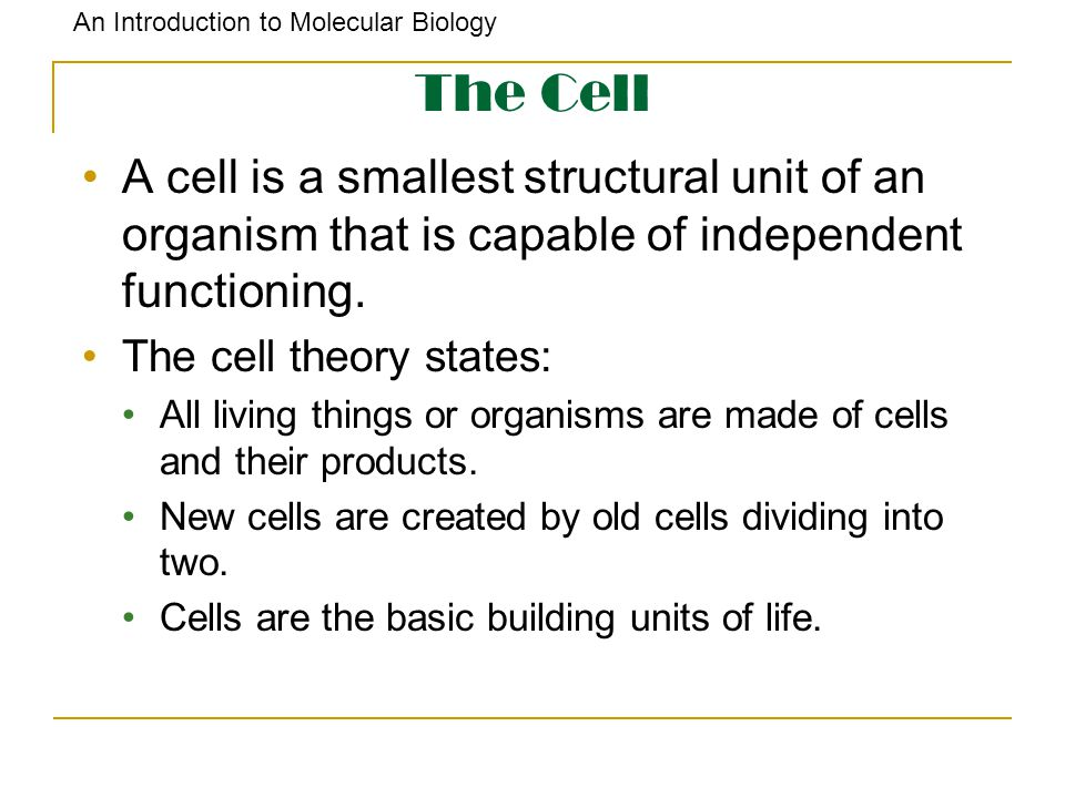 The Cell A cell is a smallest structural unit of an organism that is capable of independent functioning.