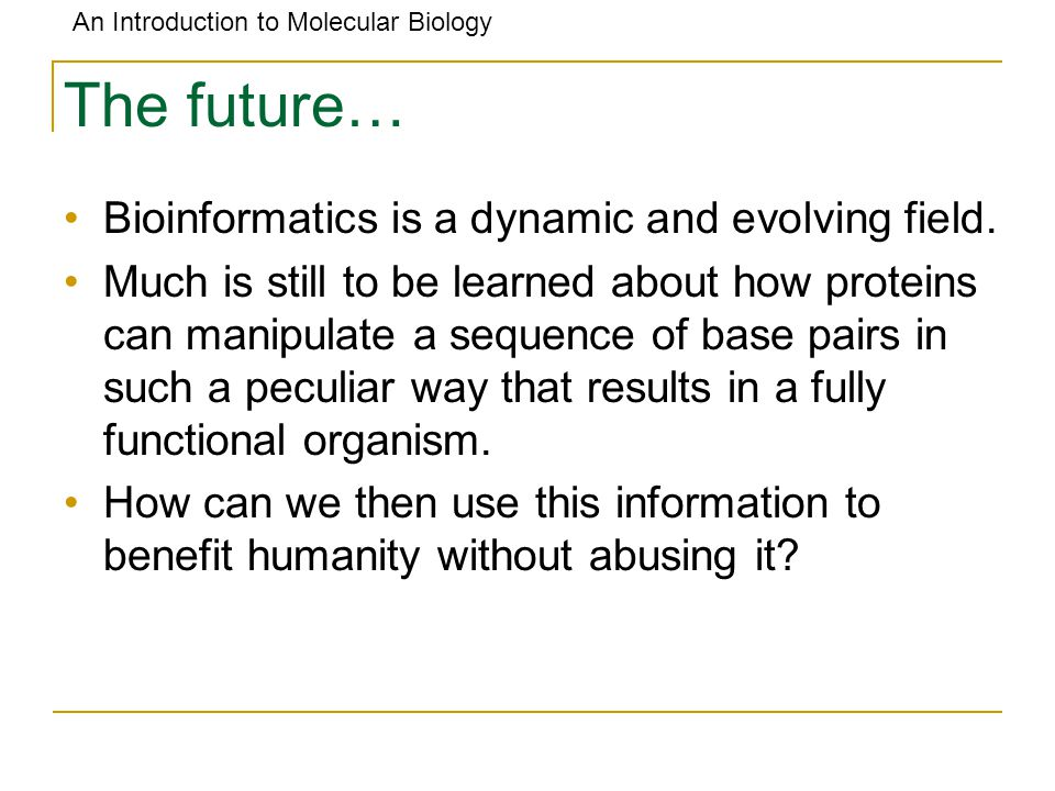 The future… Bioinformatics is a dynamic and evolving field.