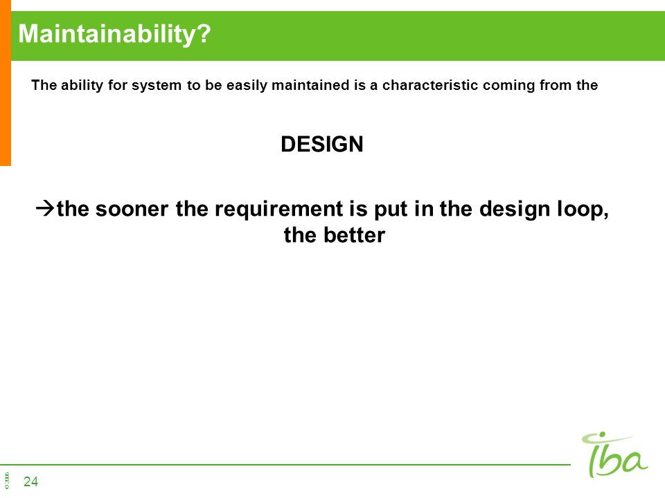the sooner the requirement is put in the design loop, the better