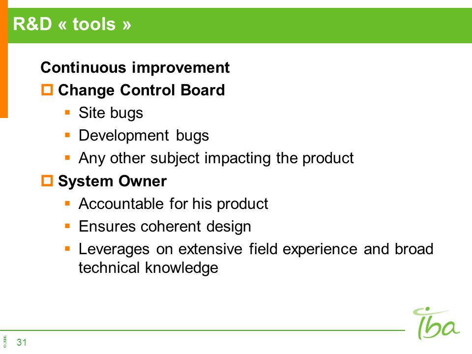 R&D « tools » Continuous improvement Change Control Board Site bugs