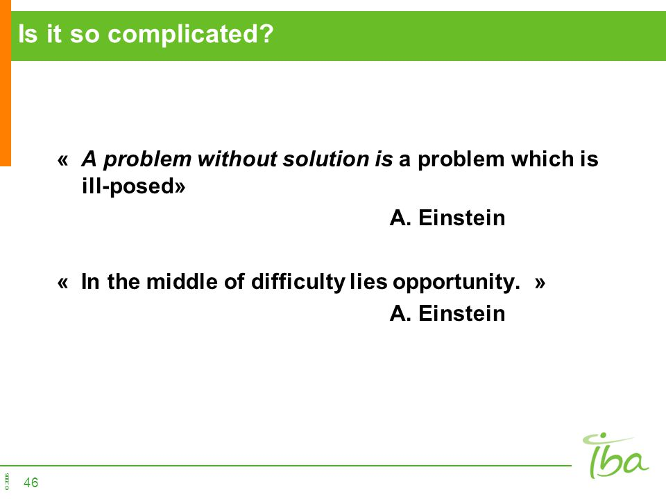 Is it so complicated « A problem without solution is a problem which is ill-posed» A. Einstein.