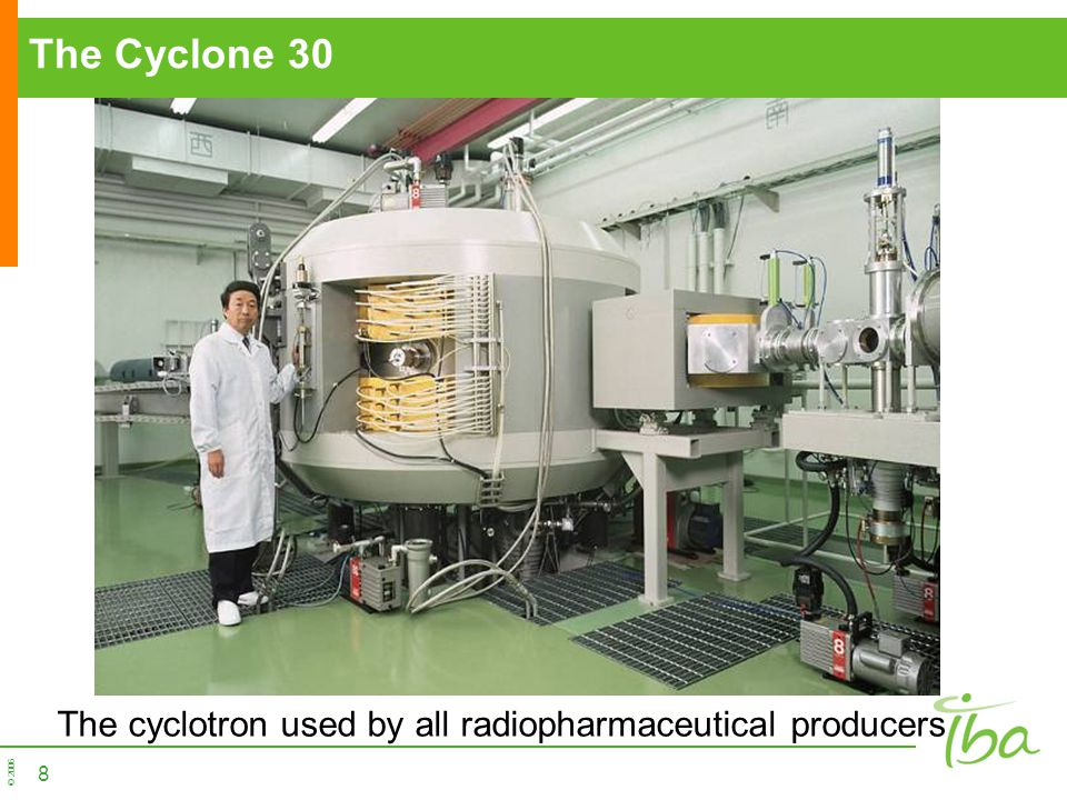 The Cyclone 30 The cyclotron used by all radiopharmaceutical producers