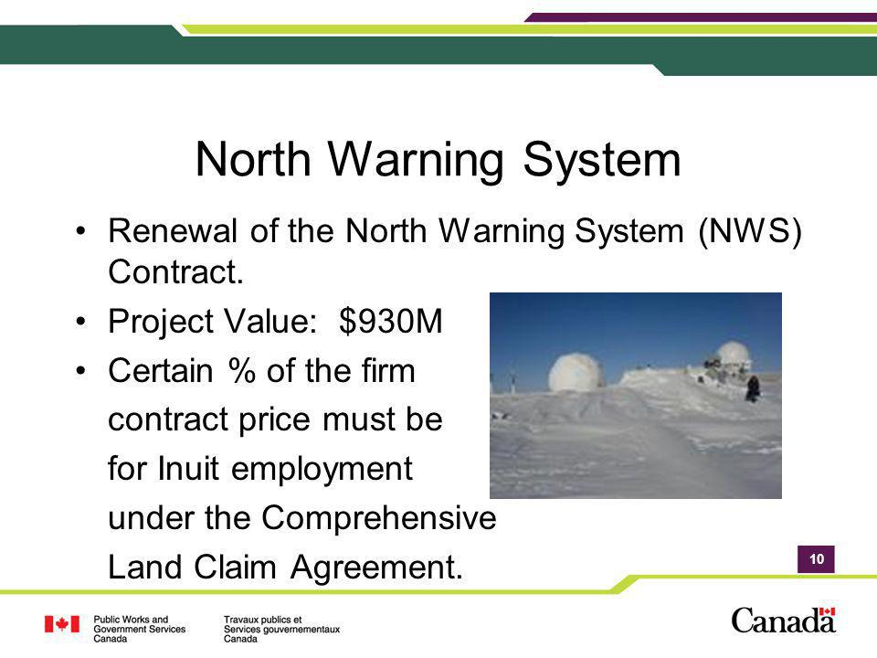 North Warning System Renewal of the North Warning System (NWS) Contract. Project Value: $930M. Certain % of the firm.