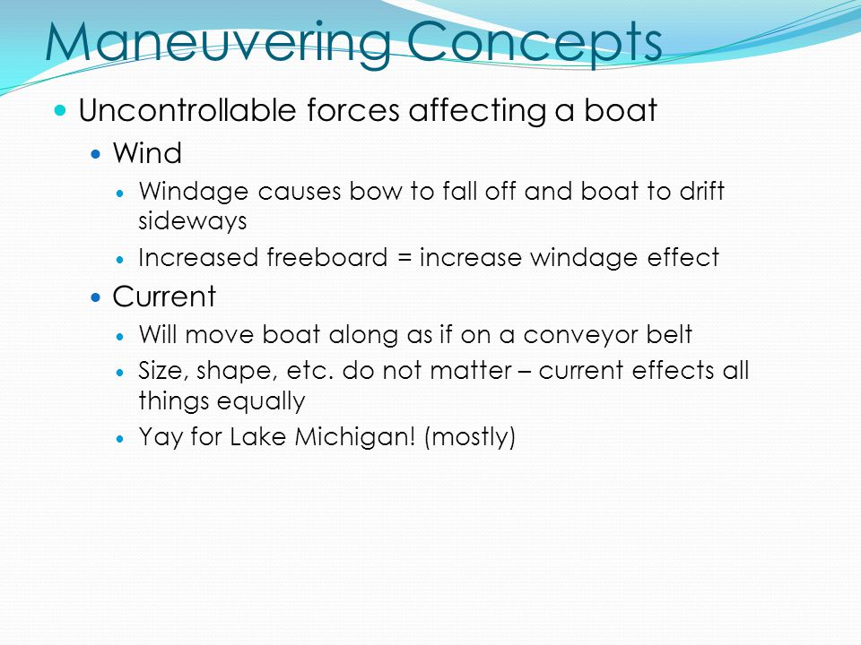 Maneuvering Concepts Uncontrollable forces affecting a boat Wind